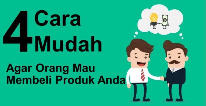 4 Cara Mudah Agar Orang Mau Membeli Produk Anda